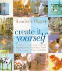 Create It Yourself: Creative Ideas For Things To Make For Yourself, Your Home And Your Garden (Readers Digest)