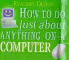 How To Do Just About Anything On A Computer (Readers Digest)