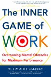 The Inner Game of Work: Overcoming Mental Obstacles for Maximum Performance