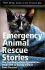 Emergency Animal Rescue Stories: True Stories About People Dedicated to Saving Animals from Disasters