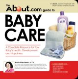 The About.Com Guide to Baby Care: A Complete Resource for Your Baby's Health, Development, and Happiness (About.com Guides): A Complete Resource for Your ... and Happiness (About.com Guides)
