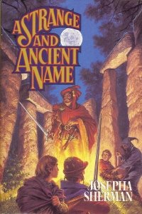 A Strange and Ancient Name by Josepha Sherman