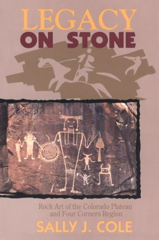 Legacy on Stone: Rock Art of the Colorado Plateau and Four Corners Region