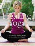 Healing Yoga: A Practical Approach To Healing Common Ailments With Yoga (Healing)