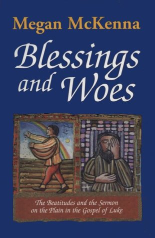 Blessings And Woes: The Beatitudes And The Sermon On The Plain In The Gospel Of Luke