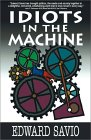 Idiots in the Machine by Edward Savio