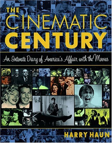 Cinematic Century: An Intimate Diary Of America's Affair With The Movies