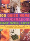 Quick Home Transformations That Will Last: Simple, Effective Decorating Ideas With Over 100 Stylish And Practial Projects