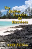 The Elusive Beaches Of Eleuthera   2007 Edition by Geoff Wells
