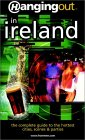 Hanging Out in Ireland: The Complete Guide to the Hottest Cities, Scenes &amp; Parties