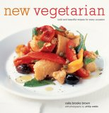 New Vegetarian: Bold and Beautiful Recipes for Every Occasion