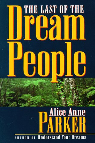 The Last Of The Dream People by Alice Anne Parker
