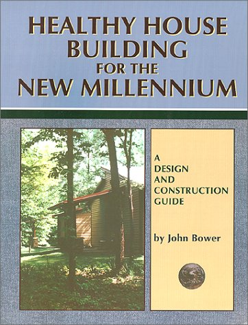 Healthy House Building for the New Millennium: A Design & Construction Guide