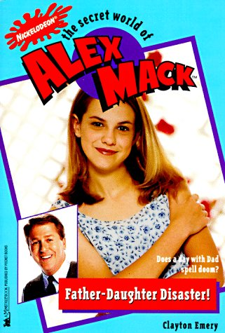 Father Daughter Disaster! (The Secret World of Alex Mack, #16)