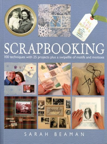 Scrapbooking: 100 Techniques with 25 Projects Plus a Swipefile of Motifs and Mottoes