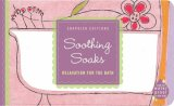 Soothing Soaks: Relaxation For The Bath (Soapdish Editions)