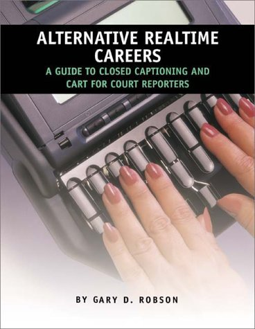 Alternative Realtime Careers: A Guide To Closed Captioning And CART For Court Reporters