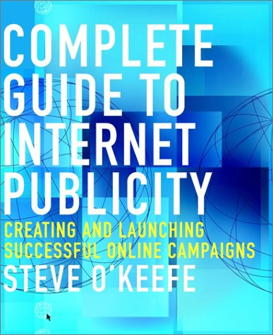 Complete Guide to Internet Publicity by Steve O'Keefe