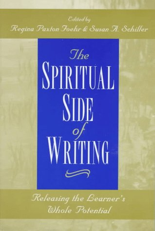 The Spiritual Side of Writing: Releasing the Learner's Whole Potential