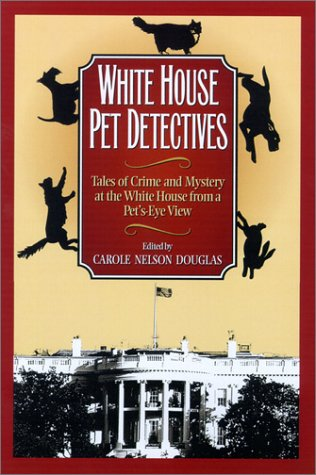 White House Pet Detectives by Carole Nelson Douglas
