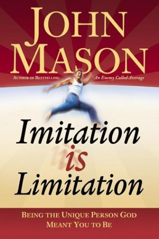 Imitation Is Limitation: Being the Unique Person God Meant ...