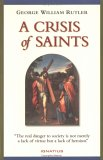 A Crisis of Saints: Essays on People and Principles