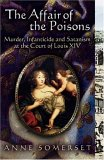 The Affair of the Poisons: Murder, Infanticide and Satanism at the Court of Louis XIV