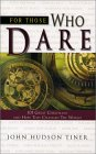 For Those Who Dare: 101 Great Christians And How They Changed The World