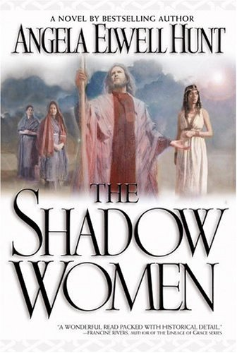 The Shadow Women by Angela Elwell Hunt