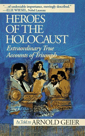 Heroes of the Holocaust by Arnold Geier