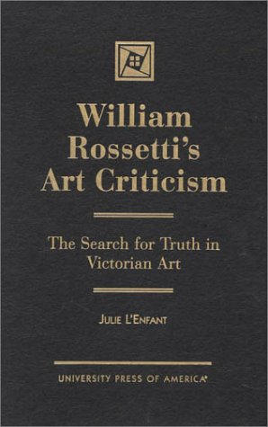 William Rossetti's Art Criticism: The Search for Truth in Victorian Art