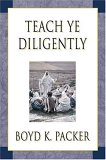Teach Ye Diligently by Boyd K. Packer