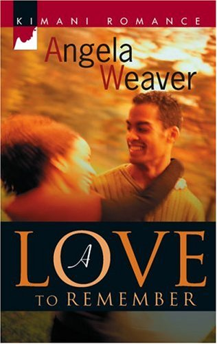 A Love To Remember by Angela Weaver
