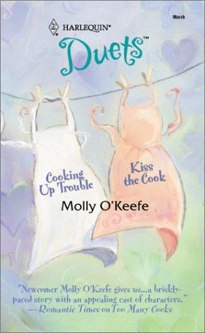 Cooking Up Trouble / Kiss the Cook by Molly O'Keefe