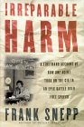 Irreparable Harm: A Firsthand Account of How One Agent Took On the CIA in an Epic Battle over Secr ecy and Free Speech