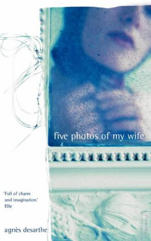 Five Photos of My Wife by Agnès Desarthe