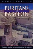 Puritans in Babylon: The Ancient Near East and American Intellectual Life, 1880-1930