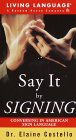 Say it By Signing Learner's Dictionary & Guidebook: Conversing in American Sign Language (LL(R) Sign Language)