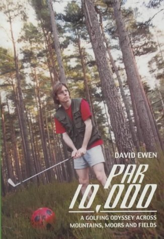 Par 10,000: A Golfing Odyssey Across Scotland's Mountains, Moors and Fields