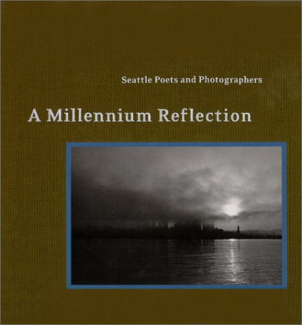 A Millennium Reflection: Seattle Poets and Photographers  by  J.T. Stewart