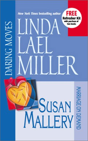 Daring Moves / Marriage on Demand by Linda Lael Miller