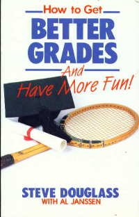 How to Get Better Grades and Have More Fun by Stephen B. Douglass