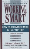 Working Smart: How To Accomplish More In Half The Time