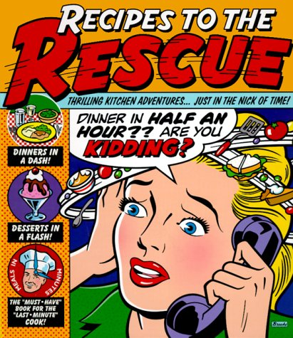 Recipes To The Rescue: Thrilling Kitchen Adventures...Just in the Nick of Time