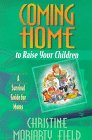 Coming Home to Raise Your Children: A Survival Guide for Moms