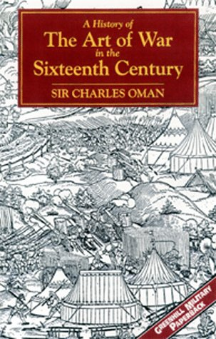 A History of the Art of War in the Sixteenth Century Greenhill Military Paperbacks