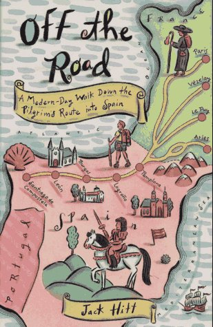 Off The Road: A Modern Day Walk Down The Pilgrim's Route Into Spain