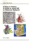 A Place In History: A Guide To Using Gis In Historical Research (Ahds Guides To Good Practice)