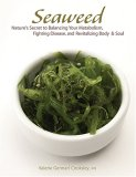Seaweed: Nature's Secret to Balancing Your Metabolism, Fighting Disease, and Revitalizing Body and Soul