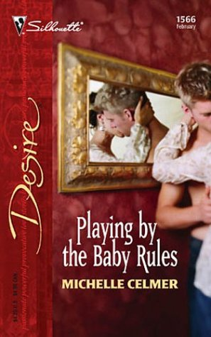 Playing By The Baby Rules by Michelle Celmer